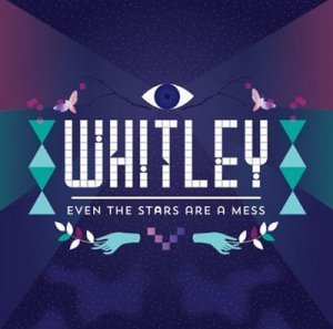 Whitley – Even The Stars Are A Mess (2013)