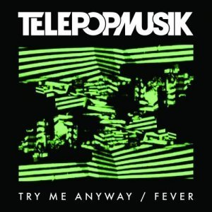 Telepopmusik – Try Me Anyway / Fever [EP] (2013)