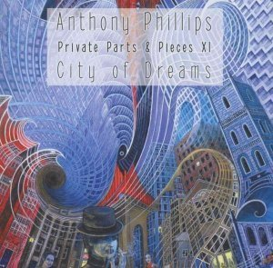 Anthony Phillips - Private Parts & Pieces XI , City of Dreams (2012)