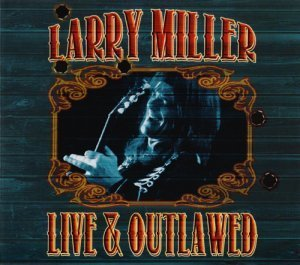 Larry Miller - Live & Outlawed (2CD) (2013)