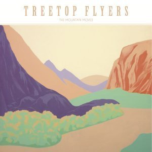 Treetop Flyers - The Mountain Moves (2013)