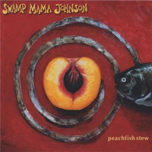 Swamp Mama Johnson - Peachfish Stew (1997)