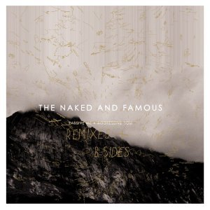 The Naked and Famous - Passive Me, Aggressive You - Remixes & B-Sides (2013)