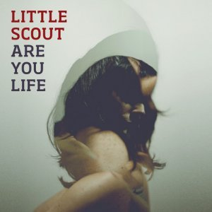 Little Scout - Are You Life (2013)