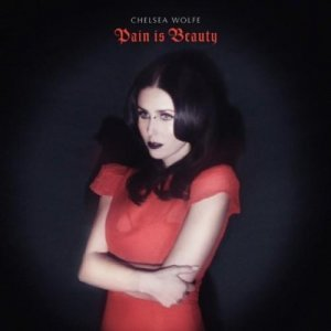 Chelsea Wolfe - Pain Is Beauty (2013)
