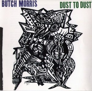 Butch Morris - Dust To Dust (1991)