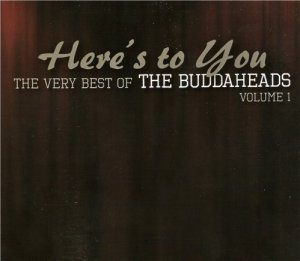 The Buddaheads - Here's to You: The Very Best of the Buddaheads Vol. 1 (2013)