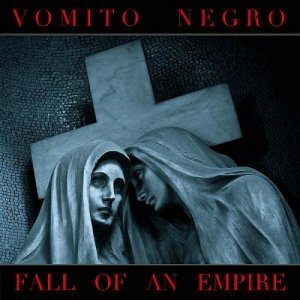 Vomito Negro - Fall Of An Empire (2013)