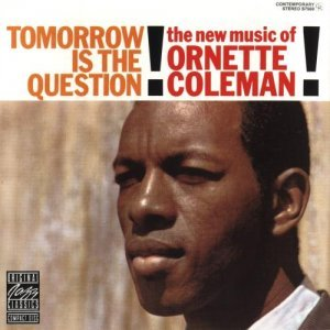 Ornette Coleman - Tomorrow Is the Question! (1958)