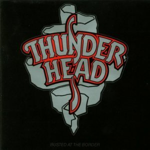 Thunderhead - Busted At The Border (1990)