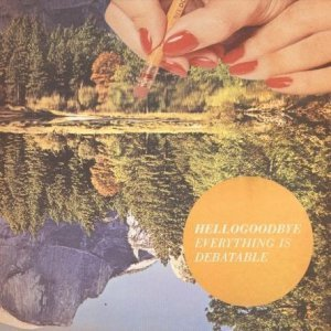 Hellogoodbye - Everything Is Debatable (2013)