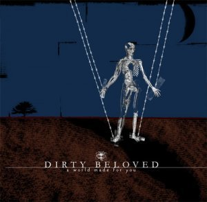 Dirty Beloved - A World Made For You (2007)
