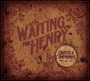 Waiting for Henry - Ghosts & Compromise (2013)