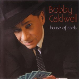 Bobby Caldwell - House Of Cards [Japan Edition] (2012)
