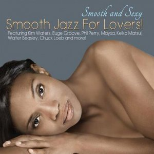 VA - Smooth And Sexy; Smooth Jazz For Lovers! (2012)
