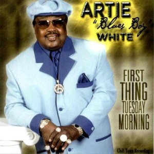 Artie ''Blues Boy'' White - First Thing Teusday Morning (2004)