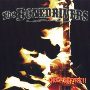 The Bonedrivers - Greasefire!! (2013)