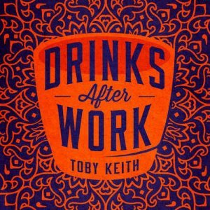 Toby Keith - Drinks After Work (2013)