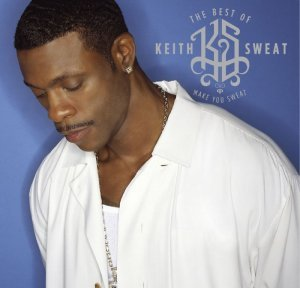 Keith Sweat - The Best Of Keith Sweat: Make You Sweat (2004)