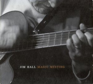 Jim Hall - Magic Meeting (2004)