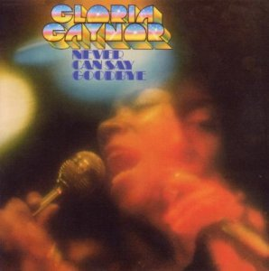 Gloria Gaynor - Never Can Say Goodbye [Expanded & Remastered] (2010)