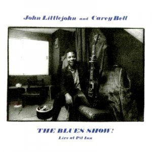 John Littlejohn & Carey Bell - The Blues Show! Live At The Pit Inn (1981)