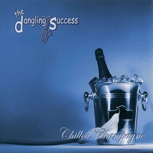 The Dangling Success - Chilled Champagne (2008)