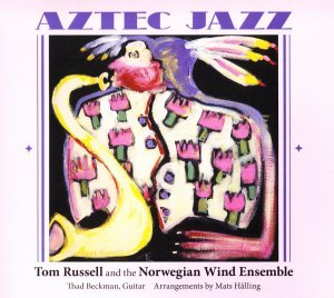 Tom Russell and The Norwegian Wind Ensemble - Aztec Jazz (2013)