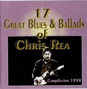 Chris Rea - 17 Great Blues & Ballads of (1998)
