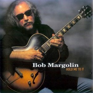 Bob Margolin - Hold Me To It (1999)