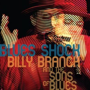 Billy Branch And The Sons Of Blues - Blues Shock (2014)