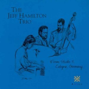 Jeff Hamilton Trio - From Studio 4, Cologne, Germany (2005)