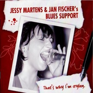 Jessy Martens & Jan Fischer's Blues Support - That's Why I'm Crying (2007)