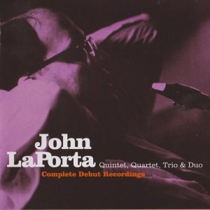 John LaPorta Quintet, Quartet, Trio & Duo - Complete Debut Recordings (2008)