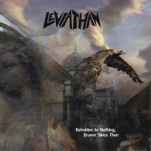 Leviathan - Beholden to Nothing, Braver Since Then (2014)