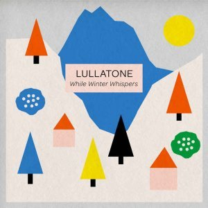 Lullatone - While Winter Whispers [Soundtrack] (2014)
