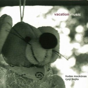 Liudas Mockunas & Ryoji Hojito - Vacation Music (2007)