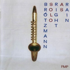 Peter Brotzmann - Right As Rain (2001)