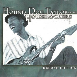 Hound Dog Taylor and the Houserockers - Deluxe Edition (1999)