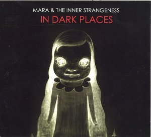 Mara & The Inner Strangeness - In Dark Places (2011)