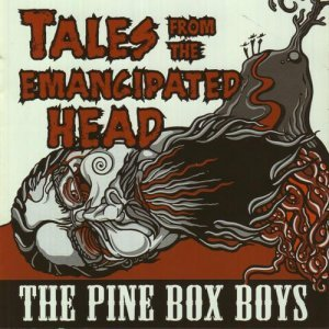 The Pine Box Boys - Tales From The Emancipated Head (2011)