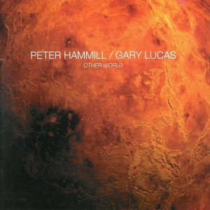 Peter Hammill & Gary Lucas - Other World (2014)