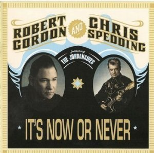 Robert Gordon & Chris Spedding - It's Now Or Never (2007)