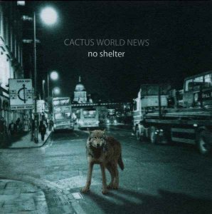 Cactus World News - No Shelter (2004)