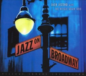 Jack Jezzro With The Beegie Adair Trio - Jazz On Broadway (2005)