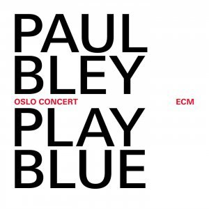 Paul Bley – Play Blue: Oslo Concert (2014)
