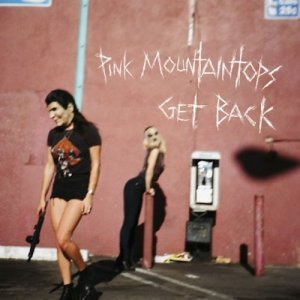 Pink Mountaintops - Get Back (2014)