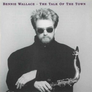 Bennie Wallace - The Talk of the Town (1993)