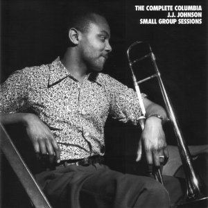 J.J. Johnson - The Complete Columbia J.J. Johnson Small Group Sessions (1956-61) [7CD] (1996)