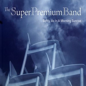 The Super Premium Band - Softly, As In A Morning Sunrise (2010)